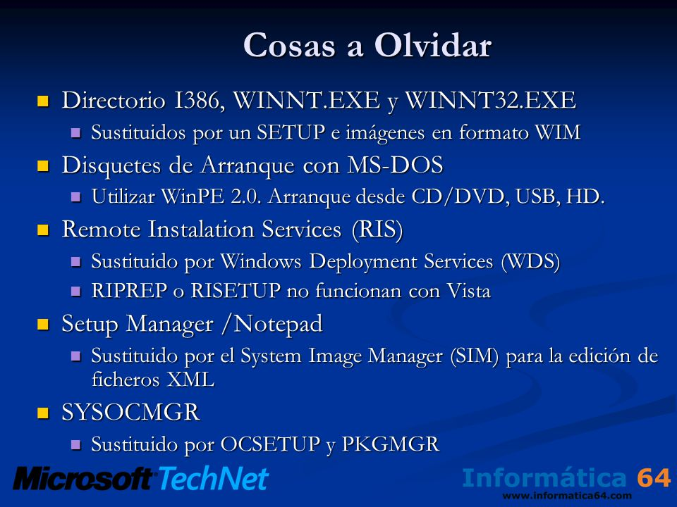 Cosas a Olvidar Directorio I386, WINNT.EXE y WINNT32.EXE Directorio I386, WINNT.EXE y WINNT32.EXE Sustituidos por un SETUP e imágenes en formato WIM S