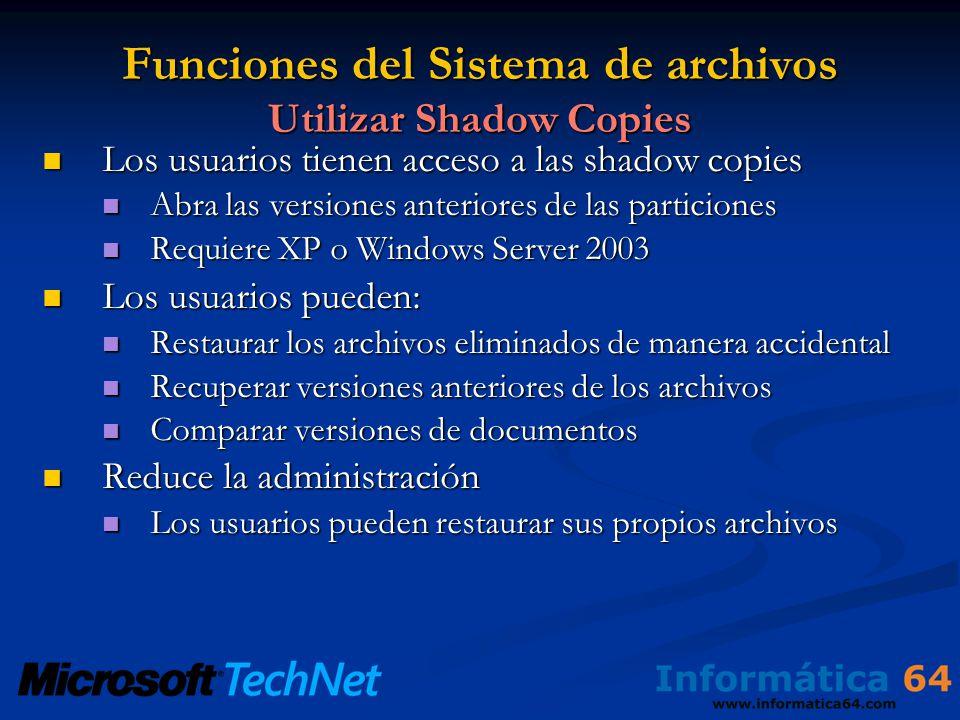 Funciones del Sistema de archivos Utilizar Shadow Copies Los usuarios tienen acceso a las shadow copies Los usuarios tienen acceso a las shadow copies