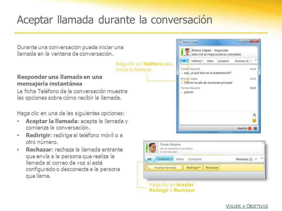 Aceptar llamada durante la conversación Durante una conversación puede iniciar una llamada en la ventana de conversación.