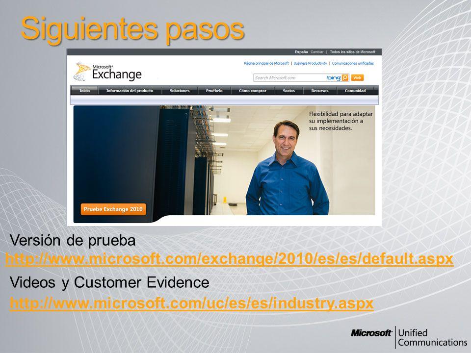 Siguientes pasos http://www.microsoft.com/exchange/2010/es/es/default.aspx Versión de prueba Videos y Customer Evidence http://www.microsoft.com/uc/es/es/industry.aspx