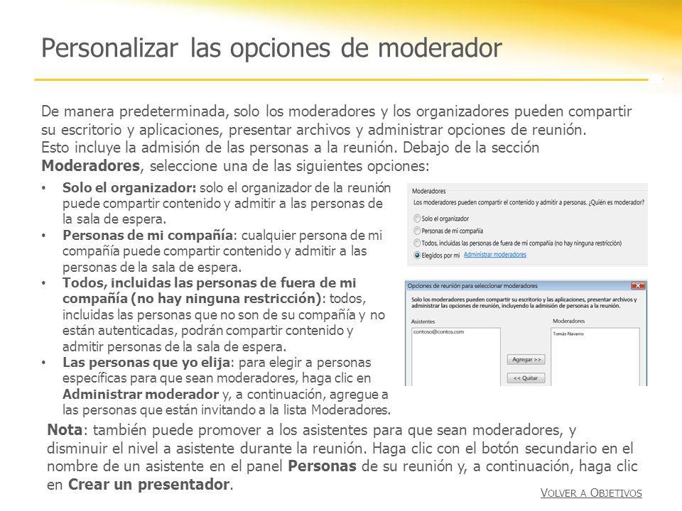 Personalizar las opciones de moderador De manera predeterminada, solo los moderadores y los organizadores pueden compartir su escritorio y aplicaciones, presentar archivos y administrar opciones de reunión.