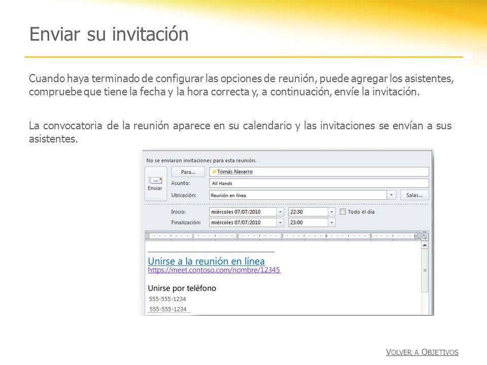 Enviar su invitación Cuando haya terminado de configurar las opciones de reunión, puede agregar los asistentes, compruebe que tiene la fecha y la hora correcta y, a continuación, envíe la invitación.