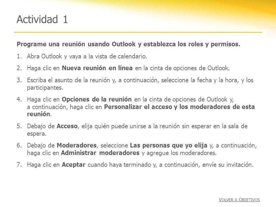 Actividad 1 Programe una reunión usando Outlook y establezca los roles y permisos. 1.Abra Outlook y vaya a la vista de calendario. 2.Haga clic en Nuev