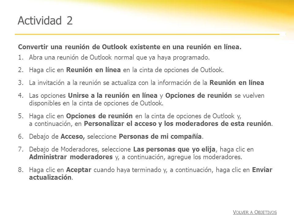 Actividad 2 Convertir una reunión de Outlook existente en una reunión en línea. 1.Abra una reunión de Outlook normal que ya haya programado. 2.Haga cl