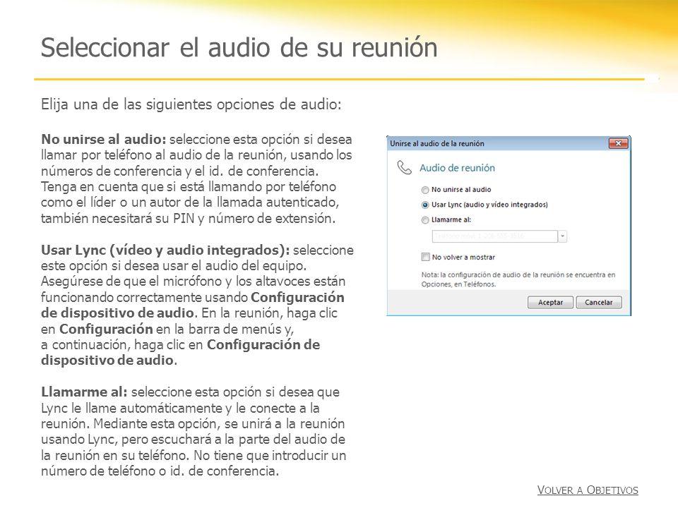 Seleccionar el audio de su reunión Elija una de las siguientes opciones de audio: No unirse al audio: seleccione esta opción si desea llamar por teléfono al audio de la reunión, usando los números de conferencia y el id.