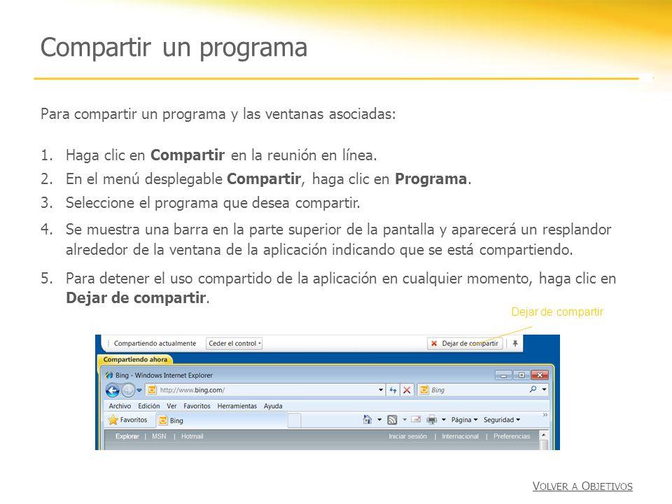 Compartir un programa V OLVER A O BJETIVOS Para compartir un programa y las ventanas asociadas: 1.Haga clic en Compartir en la reunión en línea. 2.En