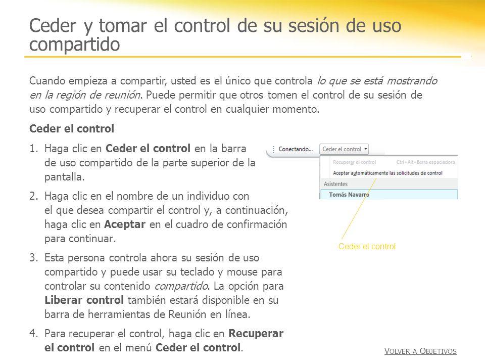 Ceder y tomar el control de su sesión de uso compartido Ceder el control 1.Haga clic en Ceder el control en la barra de uso compartido de la parte sup