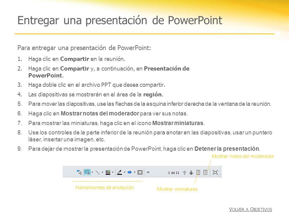 Entregar una presentación de PowerPoint Para entregar una presentación de PowerPoint: 1.Haga clic en Compartir en la reunión. 2.Haga clic en Compartir