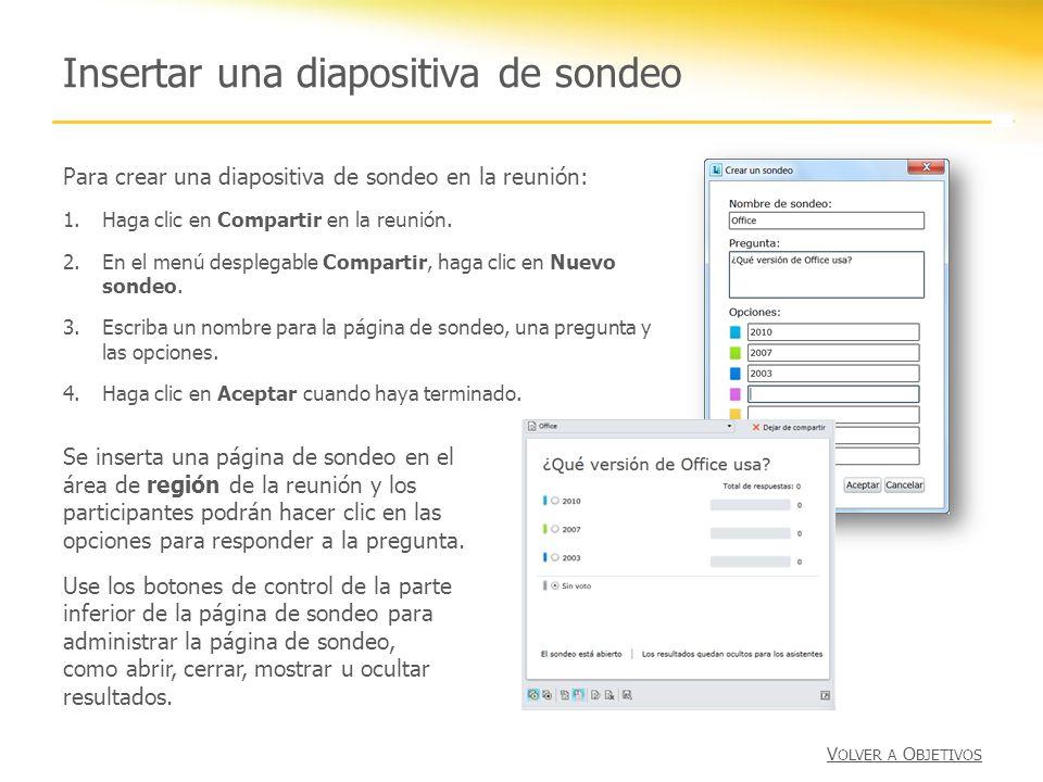 Insertar una diapositiva de sondeo Para crear una diapositiva de sondeo en la reunión: 1.Haga clic en Compartir en la reunión. 2.En el menú desplegabl