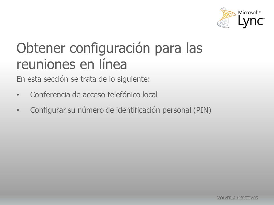 Obtener configuración para las reuniones en línea En esta sección se trata de lo siguiente: Conferencia de acceso telefónico local Configurar su número de identificación personal (PIN) V OLVER A O BJETIVOS