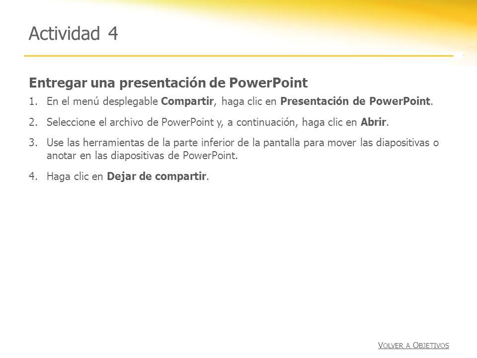 Entregar una presentación de PowerPoint Actividad 4 1.En el menú desplegable Compartir, haga clic en Presentación de PowerPoint. 2.Seleccione el archi