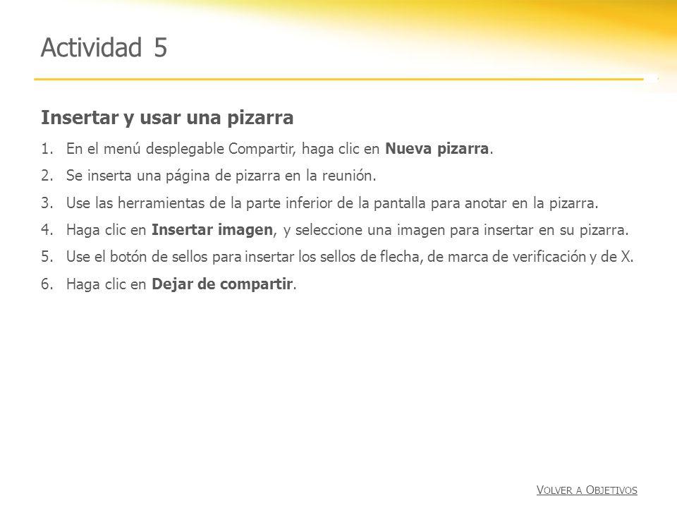 Insertar y usar una pizarra Actividad 5 1.En el menú desplegable Compartir, haga clic en Nueva pizarra. 2.Se inserta una página de pizarra en la reuni