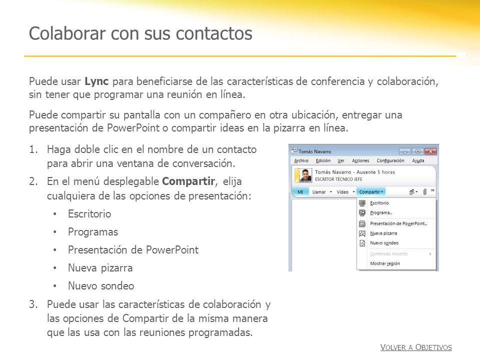 Colaborar con sus contactos 1.Haga doble clic en el nombre de un contacto para abrir una ventana de conversación. 2.En el menú desplegable Compartir,