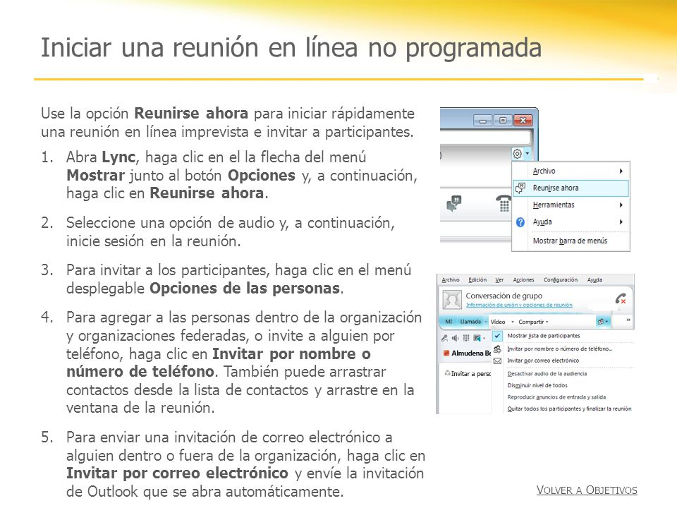Iniciar una reunión en línea no programada 1.Abra Lync, haga clic en el la flecha del menú Mostrar junto al botón Opciones y, a continuación, haga clic en Reunirse ahora.