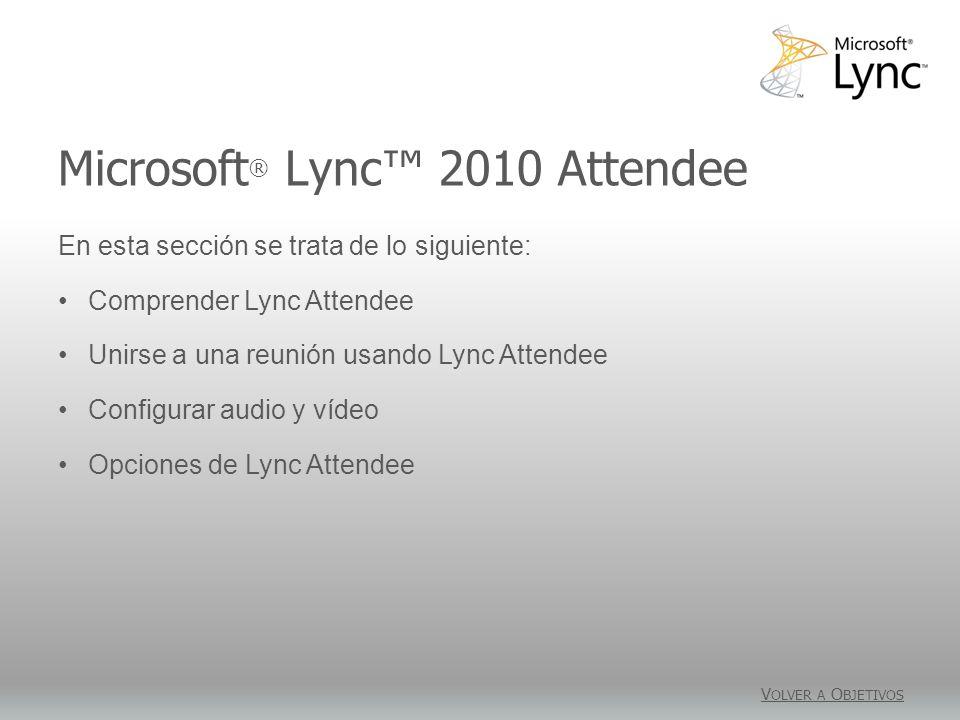 Microsoft ® Lync 2010 Attendee V OLVER A O BJETIVOS En esta sección se trata de lo siguiente: Comprender Lync Attendee Unirse a una reunión usando Lyn