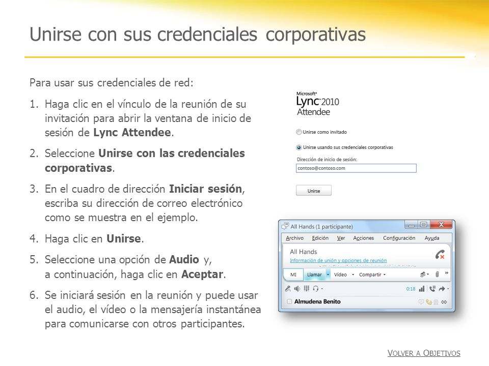 Unirse con sus credenciales corporativas Para usar sus credenciales de red: 1.Haga clic en el vínculo de la reunión de su invitación para abrir la ventana de inicio de sesión de Lync Attendee.
