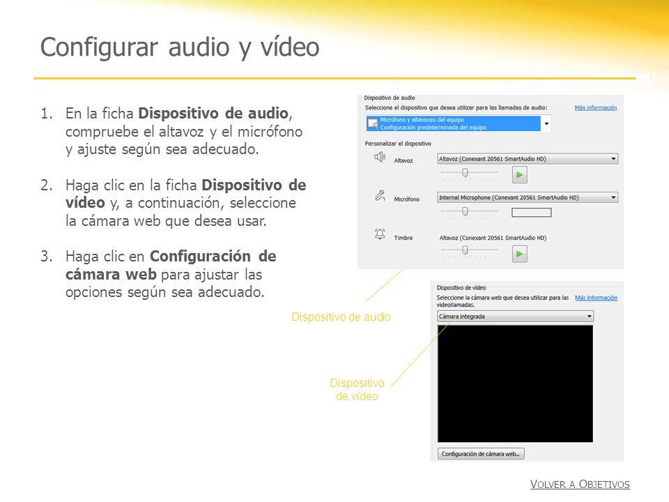 Configurar audio y vídeo 1.En la ficha Dispositivo de audio, compruebe el altavoz y el micrófono y ajuste según sea adecuado. 2.Haga clic en la ficha
