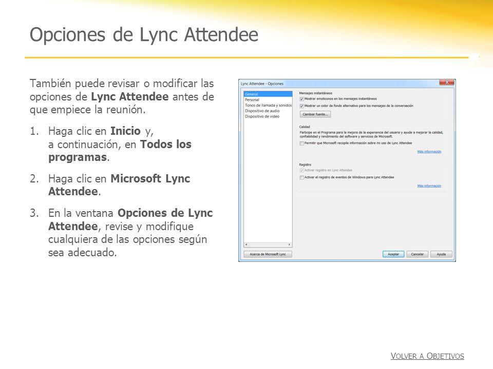 Opciones de Lync Attendee También puede revisar o modificar las opciones de Lync Attendee antes de que empiece la reunión. 1.Haga clic en Inicio y, a