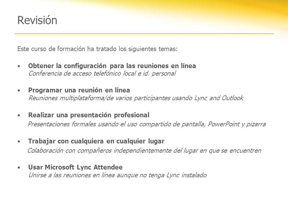 Revisión Este curso de formación ha tratado los siguientes temas: Obtener la configuración para las reuniones en línea Conferencia de acceso telefónic