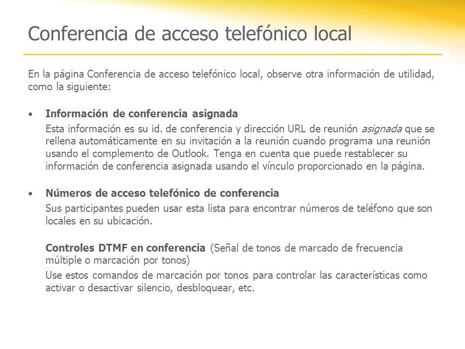 Conferencia de acceso telefónico local En la página Conferencia de acceso telefónico local, observe otra información de utilidad, como la siguiente: Información de conferencia asignada Esta información es su id.