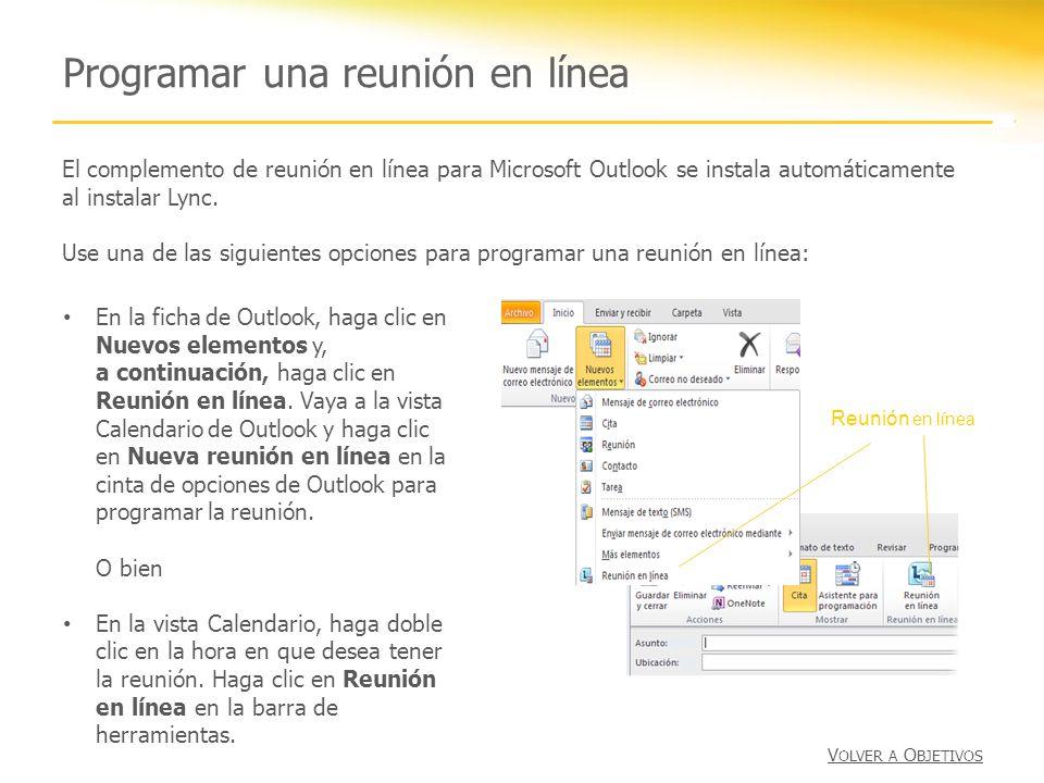 Programar una reunión en línea El complemento de reunión en línea para Microsoft Outlook se instala automáticamente al instalar Lync. Use una de las s