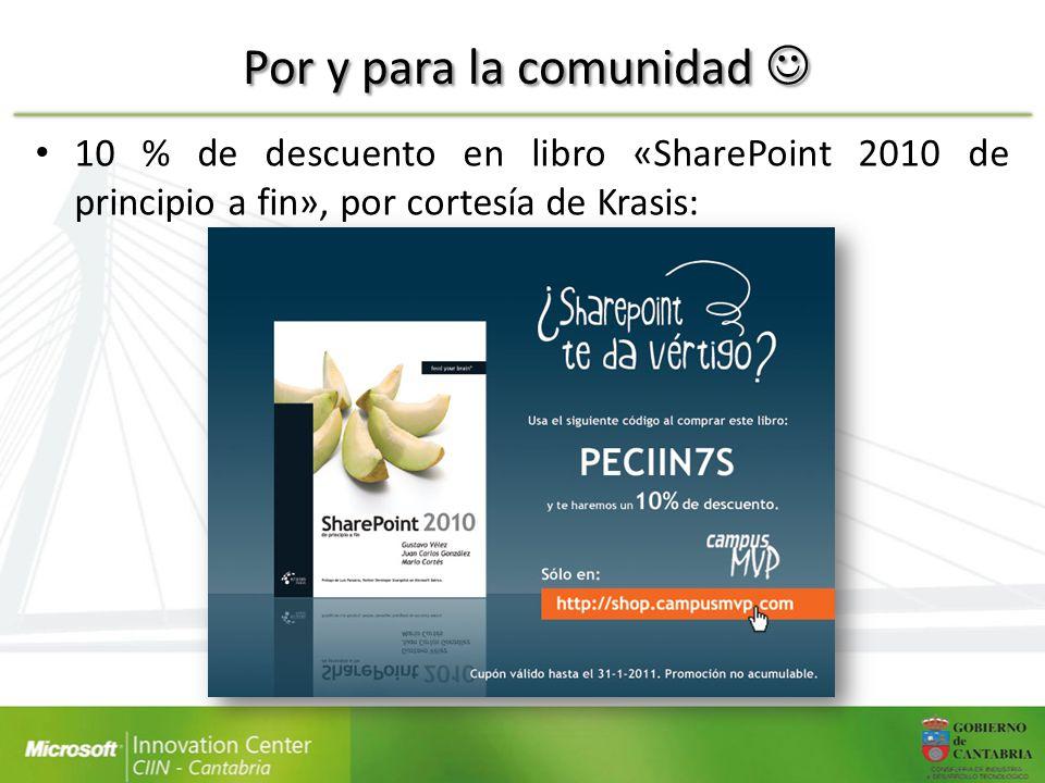 Por y para la comunidad Por y para la comunidad 10 % de descuento en libro «SharePoint 2010 de principio a fin», por cortesía de Krasis: