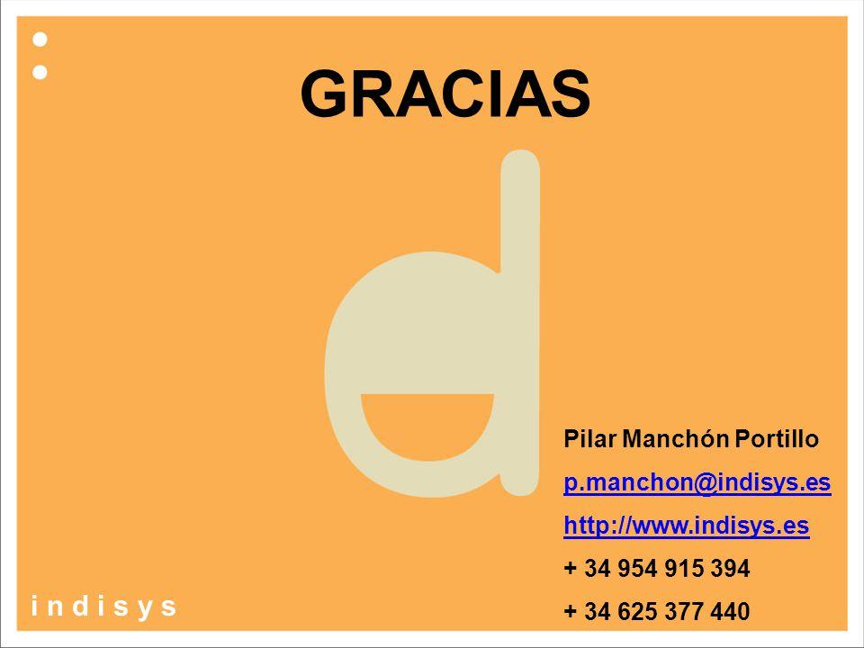 Pilar Manchón Portillo p.manchon@indisys.es http://www.indisys.es + 34 954 915 394 + 34 625 377 440 GRACIAS i n d i s y s
