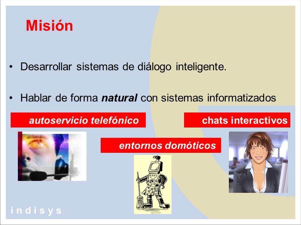 Desarrollar sistemas de diálogo inteligente. Hablar de forma natural con sistemas informatizados Misión autoservicio telefónico entornos domóticos i n