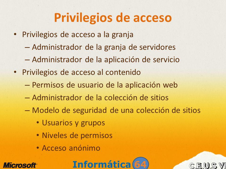 Privilegios de acceso Privilegios de acceso a la granja – Administrador de la granja de servidores – Administrador de la aplicación de servicio Privil