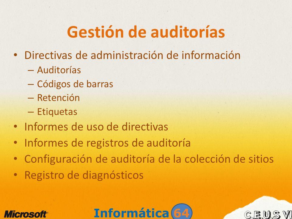 Gestión de auditorías Directivas de administración de información – Auditorías – Códigos de barras – Retención – Etiquetas Informes de uso de directiv