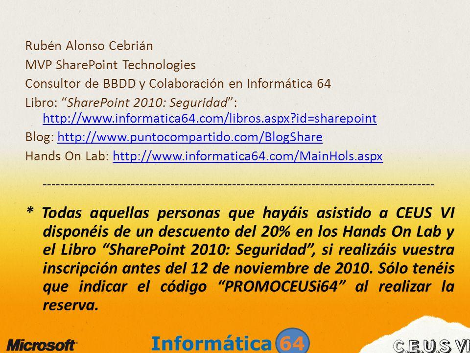 Rubén Alonso Cebrián MVP SharePoint Technologies Consultor de BBDD y Colaboración en Informática 64 Libro: SharePoint 2010: Seguridad: http://www.info