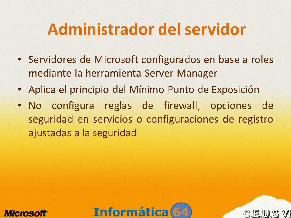 Administrador del servidor Servidores de Microsoft configurados en base a roles mediante la herramienta Server Manager Aplica el principio del Mínimo