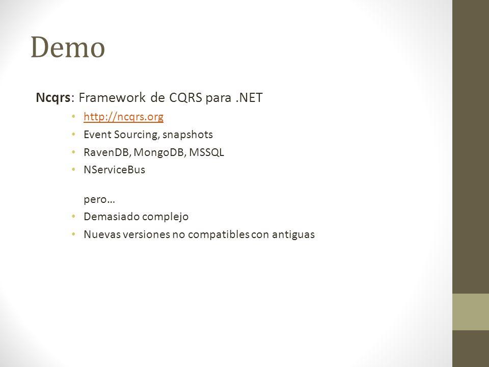 Demo Ncqrs: Framework de CQRS para.NET http://ncqrs.org Event Sourcing, snapshots RavenDB, MongoDB, MSSQL NServiceBus pero… Demasiado complejo Nuevas