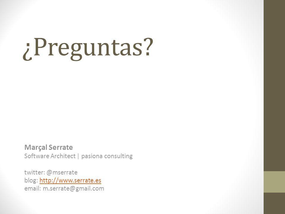¿Preguntas? Marçal Serrate Software Architect | pasiona consulting twitter: @mserrate blog: http://www.serrate.eshttp://www.serrate.es email: m.serrat