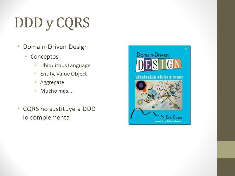 DDD y CQRS Domain-Driven Design Conceptos Ubiquitous Language Entity, Value Object Aggregate Mucho más…. CQRS no sustituye a DDD lo complementa