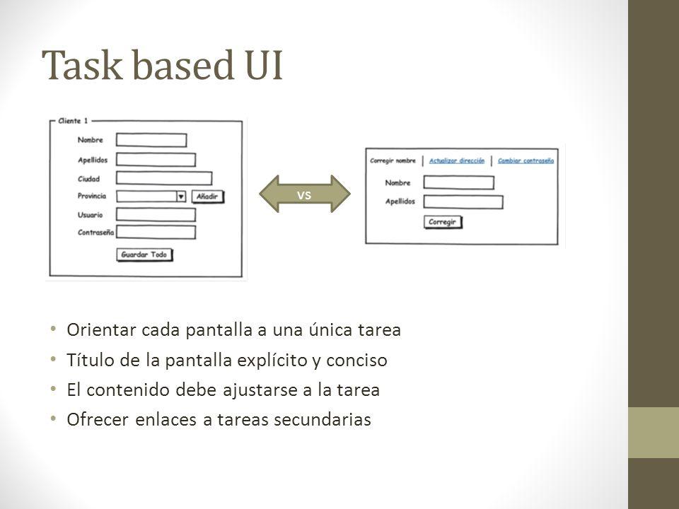 Task based UI Orientar cada pantalla a una única tarea Título de la pantalla explícito y conciso El contenido debe ajustarse a la tarea Ofrecer enlace