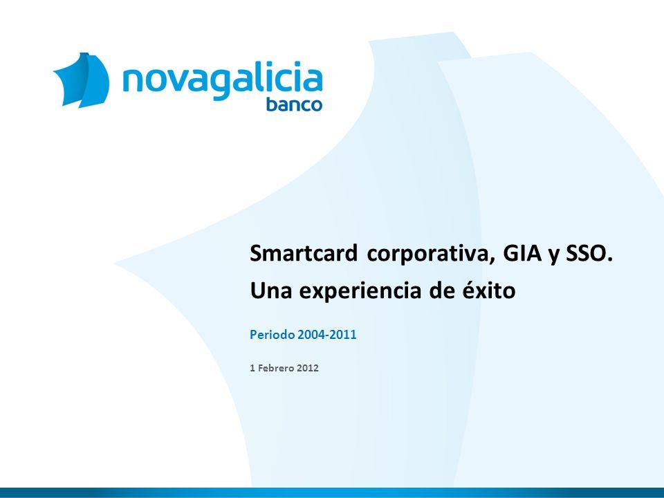 Periodo 2004-2011 1 Febrero 2012 Smartcard corporativa, GIA y SSO. Una experiencia de éxito
