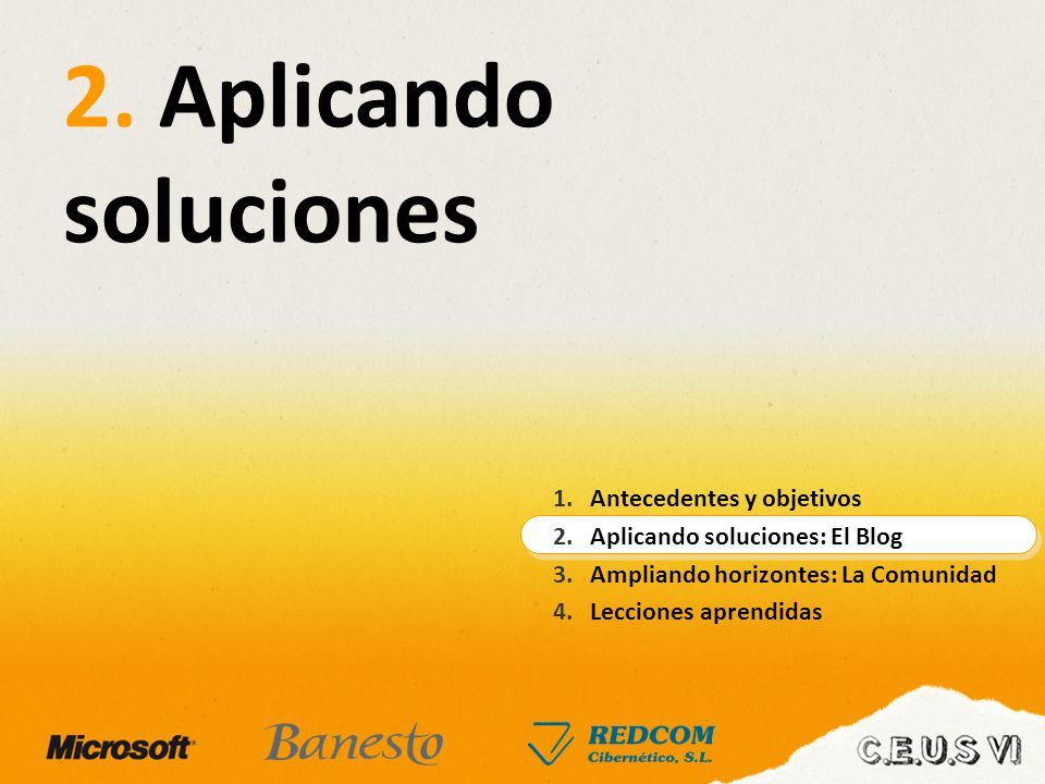 2. Aplicando soluciones 1.Antecedentes y objetivos 2.Aplicando soluciones: El Blog 3.Ampliando horizontes: La Comunidad 4.Lecciones aprendidas