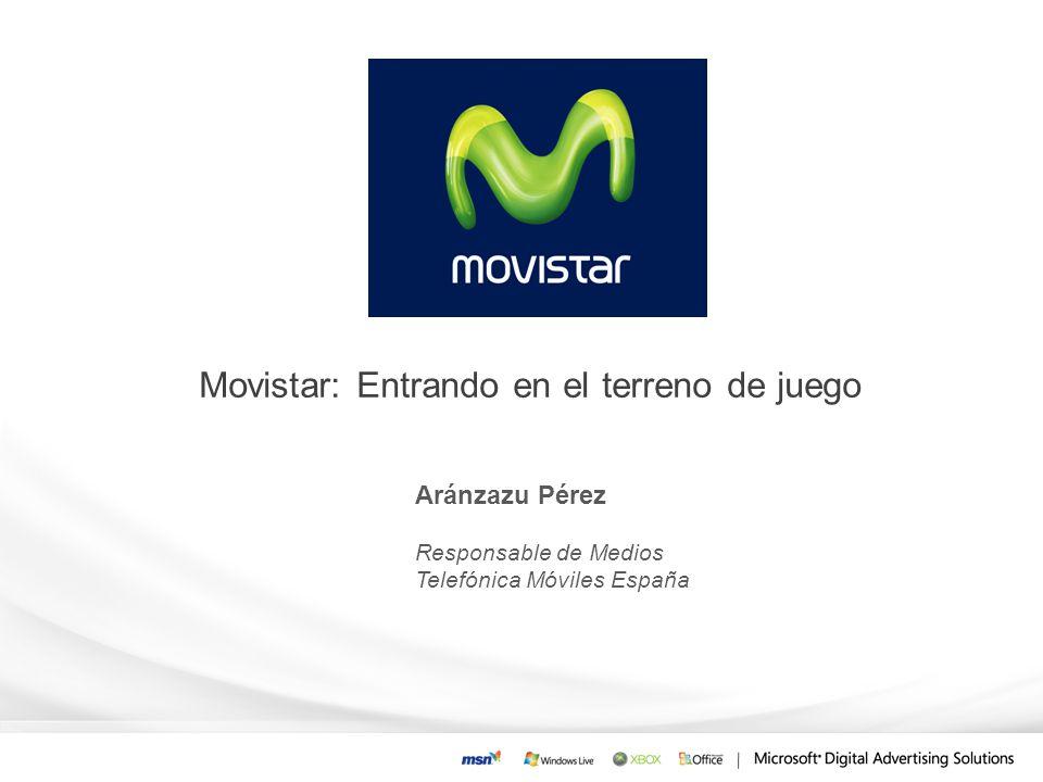 Movistar: Entrando en el terreno de juego Aránzazu Pérez Responsable de Medios Telefónica Móviles España