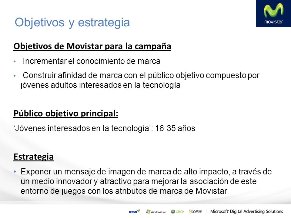 Objetivos y estrategia Objetivos de Movistar para la campaña Incrementar el conocimiento de marca Construir afinidad de marca con el público objetivo