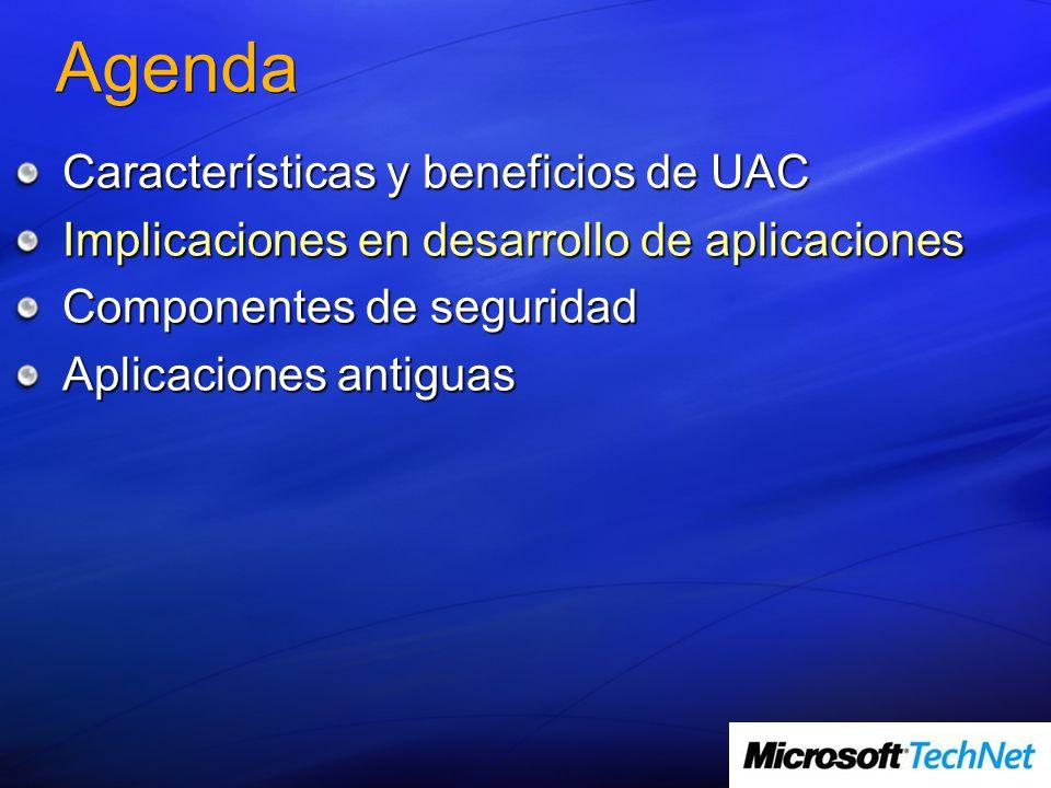 Agenda Características y beneficios de UAC Implicaciones en desarrollo de aplicaciones Componentes de seguridad Aplicaciones antiguas