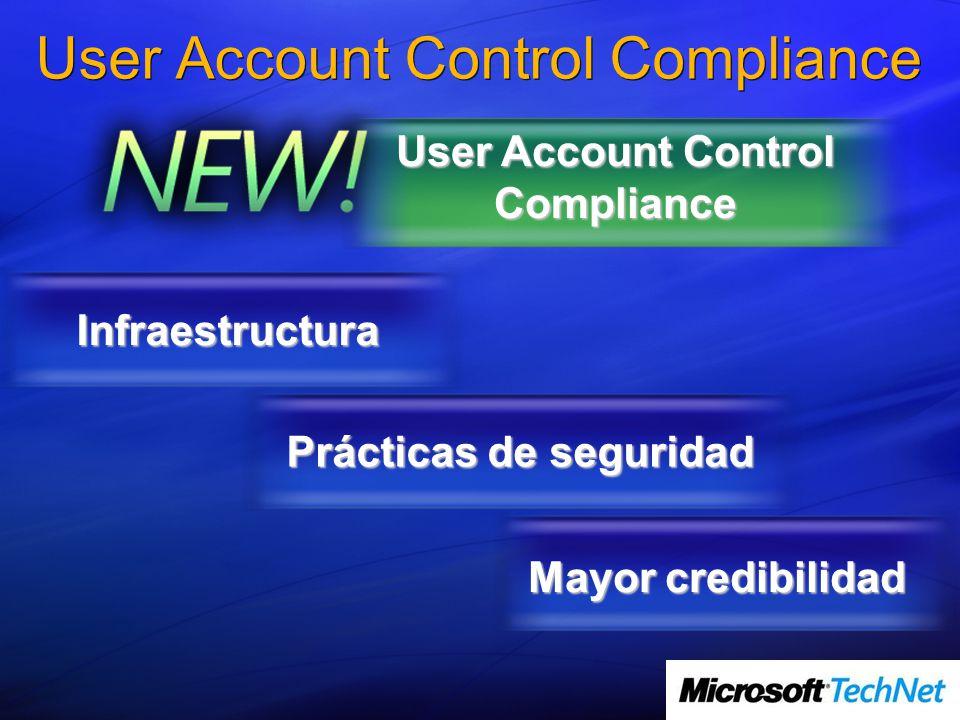 User Account Control Compliance Infraestructura Prácticas de seguridad Mayor credibilidad User Account Control Compliance