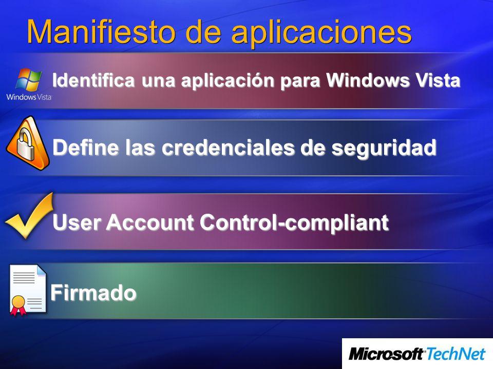 Manifiesto de aplicaciones Define las credenciales de seguridad Identifica una aplicación para Windows Vista User Account Control-compliant Firmado