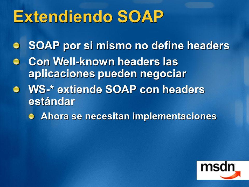 Extendiendo SOAP SOAP por si mismo no define headers Con Well-known headers las aplicaciones pueden negociar WS-* extiende SOAP con headers estándar Ahora se necesitan implementaciones