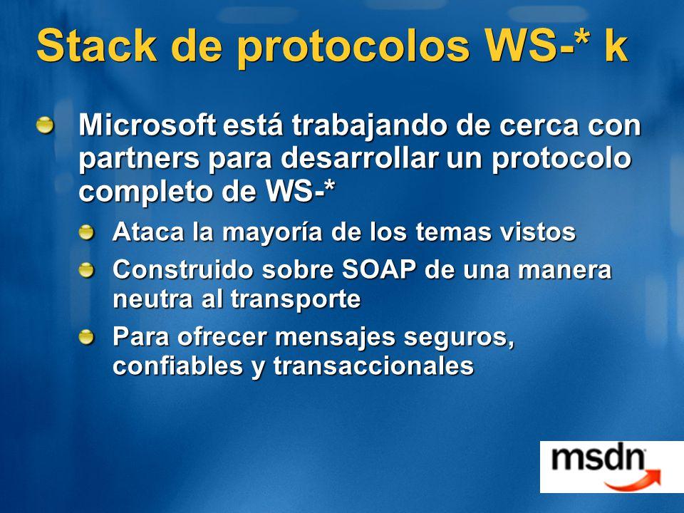 Stack de protocolos WS-* k Microsoft está trabajando de cerca con partners para desarrollar un protocolo completo de WS-* Ataca la mayoría de los temas vistos Construido sobre SOAP de una manera neutra al transporte Para ofrecer mensajes seguros, confiables y transaccionales