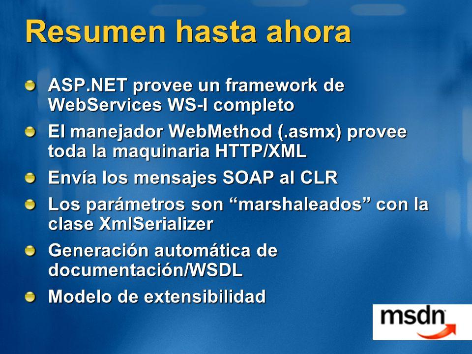 Resumen hasta ahora ASP.NET provee un framework de WebServices WS-I completo El manejador WebMethod (.asmx) provee toda la maquinaria HTTP/XML Envía l