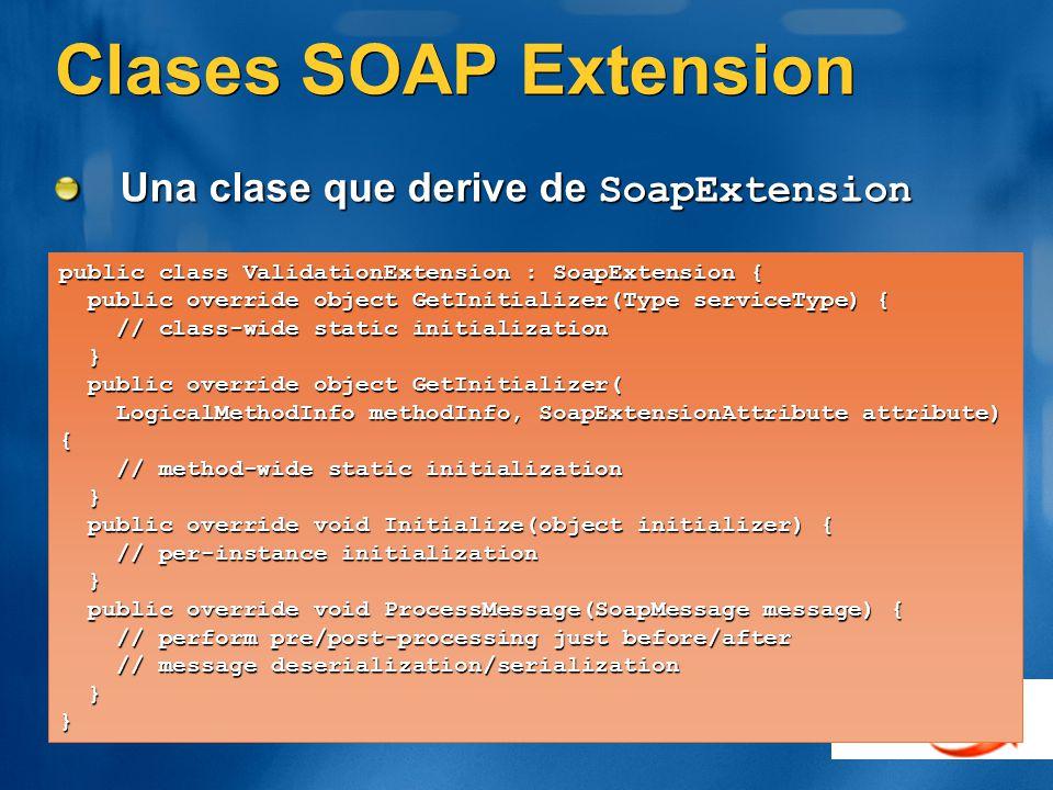 Clases SOAP Extension Una clase que derive de SoapExtension public class ValidationExtension : SoapExtension { public override object GetInitializer(T