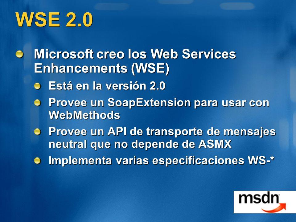 WSE 2.0 Microsoft creo los Web Services Enhancements (WSE) Está en la versión 2.0 Provee un SoapExtension para usar con WebMethods Provee un API de transporte de mensajes neutral que no depende de ASMX Implementa varias especificaciones WS-*