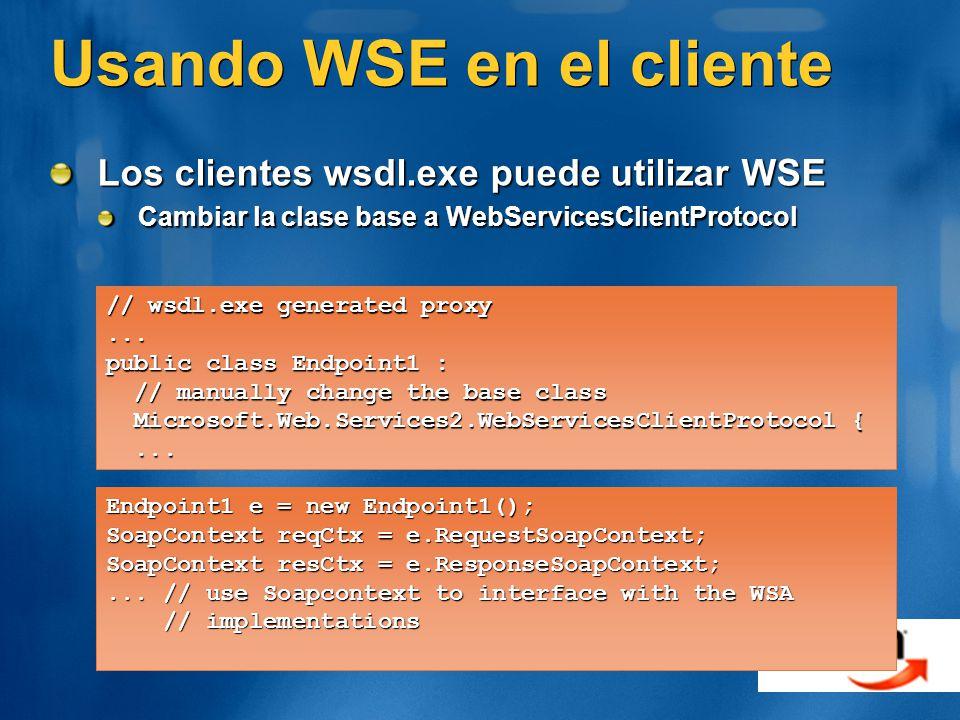 Usando WSE en el cliente Los clientes wsdl.exe puede utilizar WSE Cambiar la clase base a WebServicesClientProtocol // wsdl.exe generated proxy... pub