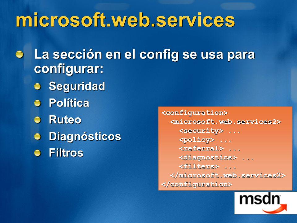 microsoft.web.services La sección en el config se usa para configurar: SeguridadPolíticaRuteoDiagnósticosFiltros <configuration>...... </configuration